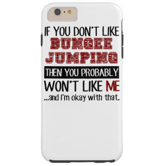 If You Don't Like Bungee Jumping Cool Tough iPhone 6 Plus Case