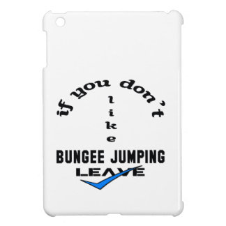 If you don't like Bungee Jumping Leave iPad Mini Covers