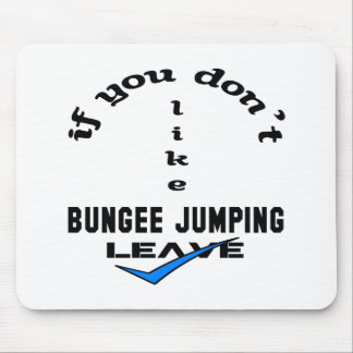 If you don't like Bungee Jumping Leave Mouse Pad