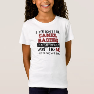If You Don't Like Camel Racing Cool T-Shirt