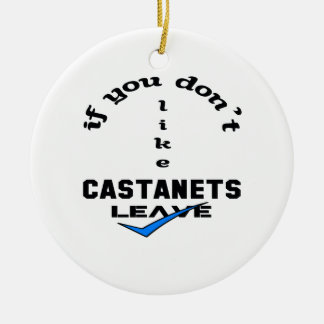 If you don't like Castanets Leave Ceramic Ornament