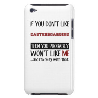 If You Don't Like Casterboarding Cool iPod Touch Case