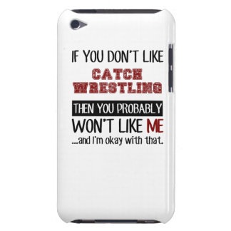 If You Don't Like Catch Wrestling Cool Case-Mate iPod Touch Case