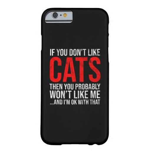 If You Don't Like Cats Then You Won't Like Me Barely There iPhone 6 Case