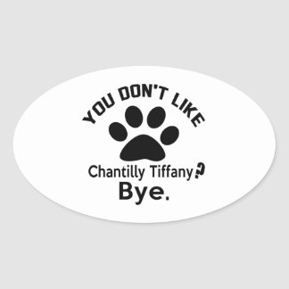 If You Don't Like Chantilly Tiffany Cat Bye Oval Sticker