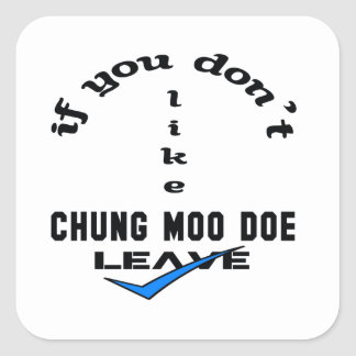 If you don't like Chung Moo Doe Leave Square Sticker