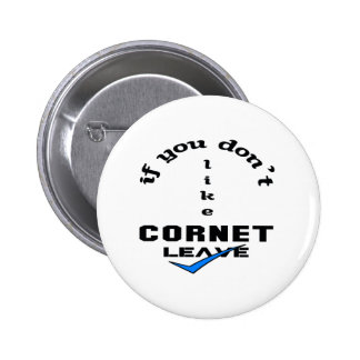 If you don't like Cornet Leave Pinback Button