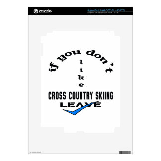If you don't like Cross Country Skiing Leave Decal For iPad 3