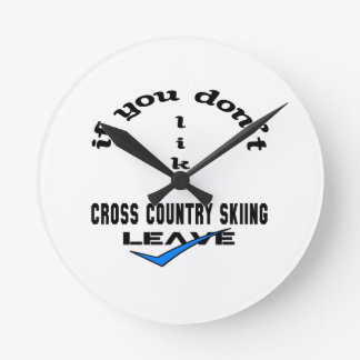 If you don't like Cross Country Skiing Leave Round Clock