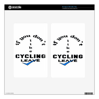 If you don't like Cycling Leave Kindle Fire Decals