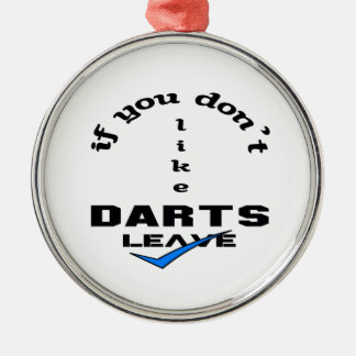 If you don't like Darts Leave Metal Ornament