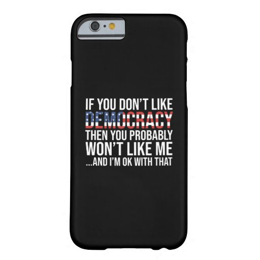 If You Don't Like Democracy Barely There iPhone 6 Case
