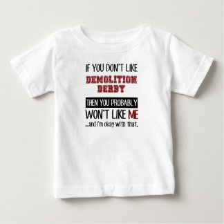 If You Don't Like Demolition Derby Cool Baby T-Shirt
