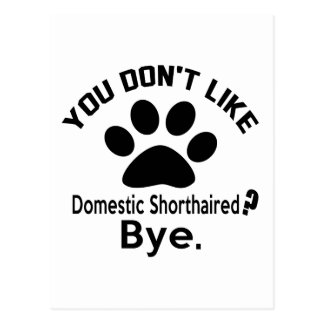 If You Don't Like Domestic Shorthaired Cat Bye Postcard