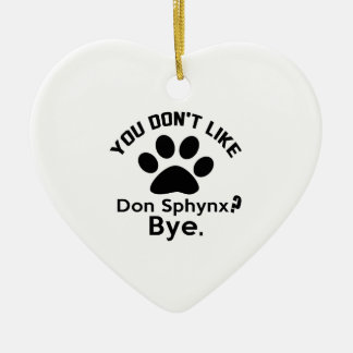 If You Don't Like Don Sphynx Cat Bye Ceramic Ornament