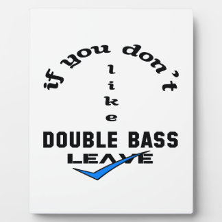 If you don't like Double Bass Leave Plaque