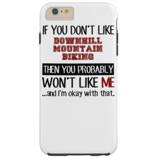 If You Don't Like Downhill Mountain Biking Cool Tough iPhone 6 Plus Case