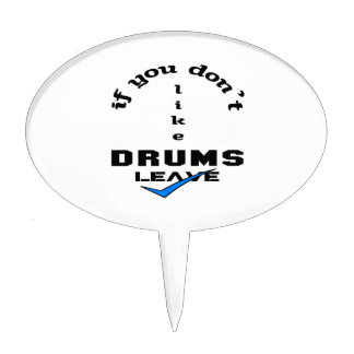 If you don't like drums Leave Cake Topper