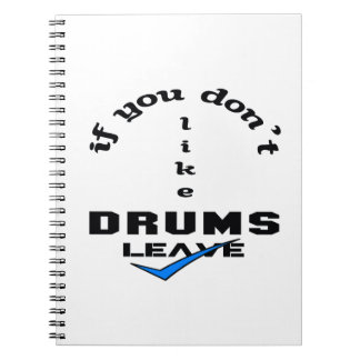 If you don't like drums Leave Spiral Notebook