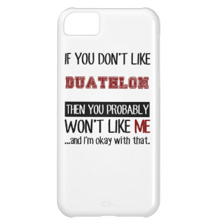 If You Don't Like Duathlon Cool Case For iPhone 5C
