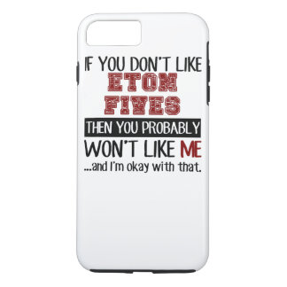 If You Don't Like Eton Fives Cool iPhone 8 Plus/7 Plus Case
