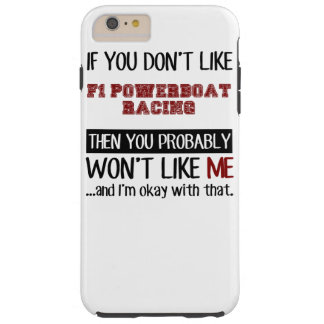 If You Don't Like F1 Powerboat Racing Cool Tough iPhone 6 Plus Case