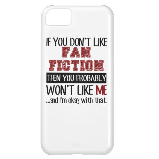 If You Don't Like Fan Fiction Cool iPhone 5C Case