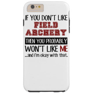 If You Don't Like Field Archery Cool Tough iPhone 6 Plus Case