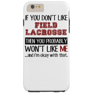 If You Don't Like Field Lacrosse Cool Tough iPhone 6 Plus Case