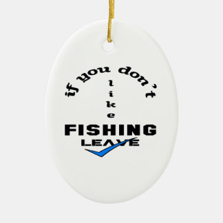 If you don't like Fishing Leave Ceramic Ornament