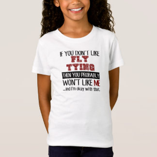 If You Don't Like Fly Tying Cool T-Shirt