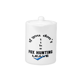 If you don't like Fox Hunting Leave Teapot