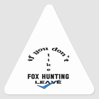 If you don't like Fox Hunting Leave Triangle Sticker
