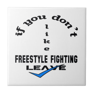 If you don't like Freestyle Fighting Leave Ceramic Tile