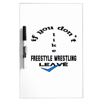 If you don't like Freestyle Wrestling Leave Dry-Erase Board