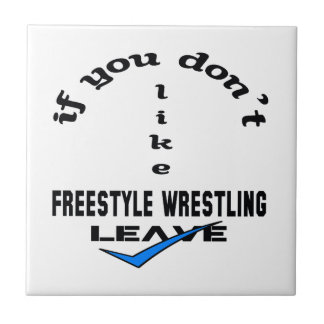 If you don't like Freestyle Wrestling Leave Tile