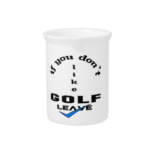 If you don't like Golf Leave Beverage Pitcher