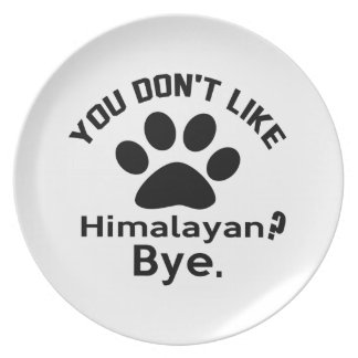 If You Don't Like Himalayan Cat Bye Dinner Plate