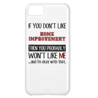 If You Don't Like Home Improvement Cool Cover For iPhone 5C