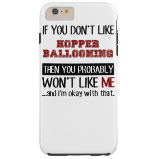 If You Don't Like Hopper Ballooning Cool Tough iPhone 6 Plus Case
