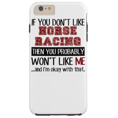 If You Don't Like Horse Racing Cool Tough iPhone 6 Plus Case