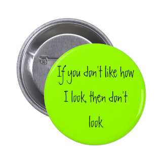 If you don't like how I look, then don't look 2 Inch Round Button