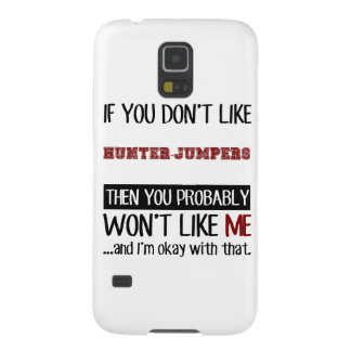 If You Don't Like Hunter-Jumpers Cool Galaxy S5 Case