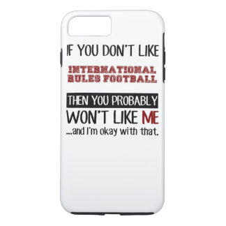 If You Don't Like International Rules Football Coo iPhone 8 Plus/7 Plus Case