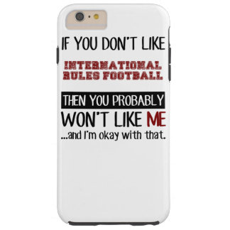 If You Don't Like International Rules Football Coo Tough iPhone 6 Plus Case