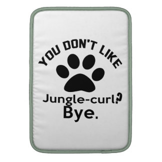 If You Don't Like Jungle-curl Cat Bye MacBook Air Sleeve