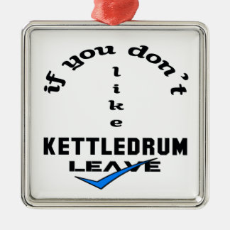 If you don't like Kettledrum Leave Metal Ornament