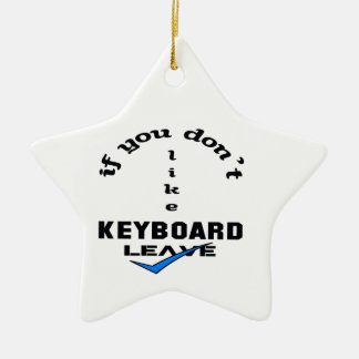 If you don't like Keyboard Leave Ceramic Ornament