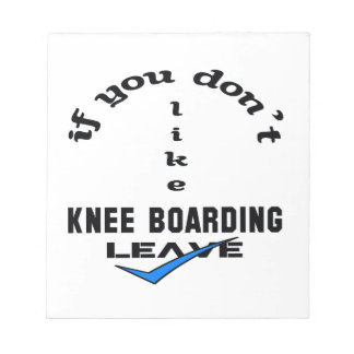 If you don't like Knee Boarding Leave Notepad