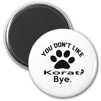 If You Don't Like Korat Cat Bye 2 Inch Round Magnet